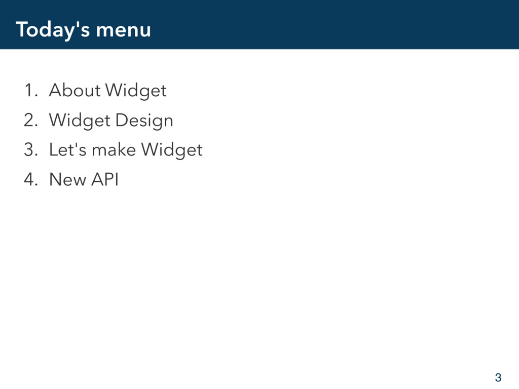 Today's menu 1. About Widget 2. Widget Design 3...