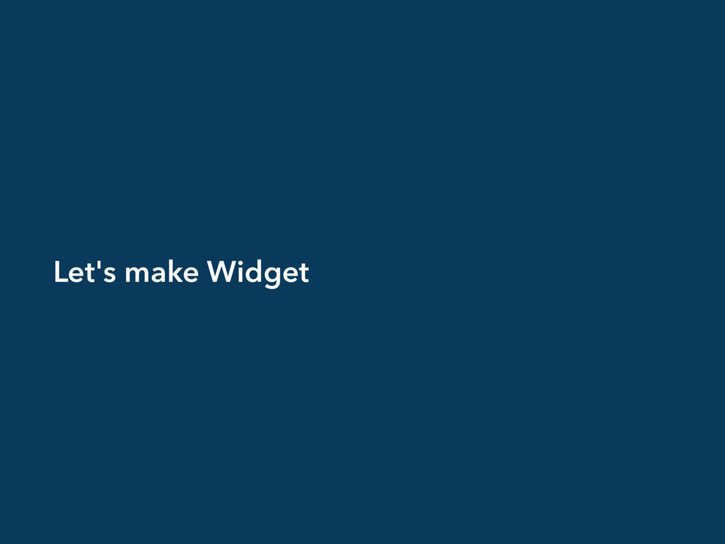 Let's make Widget