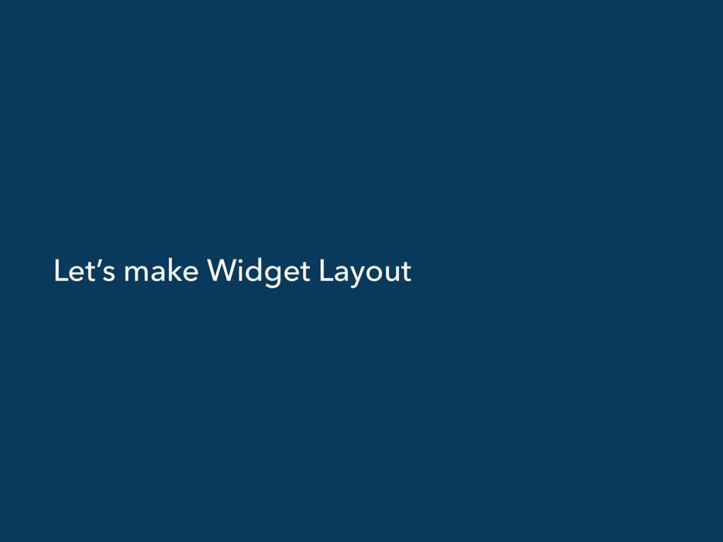 Let's make Widget Layout