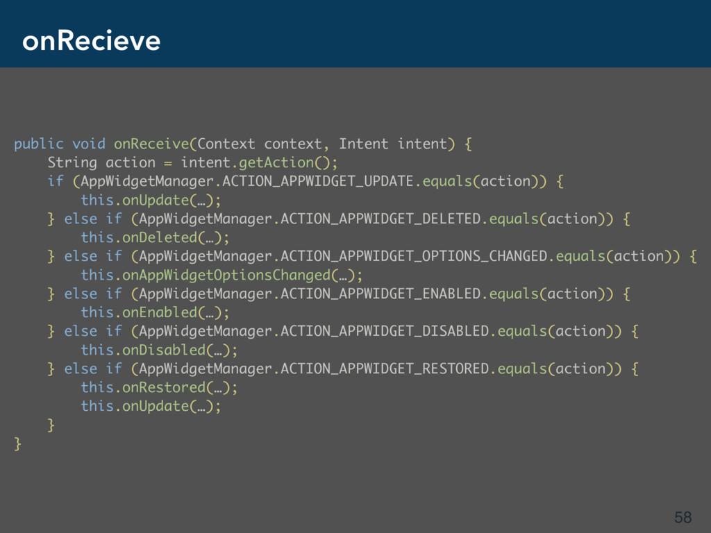 onRecieve 58 public void onReceive(Context cont...