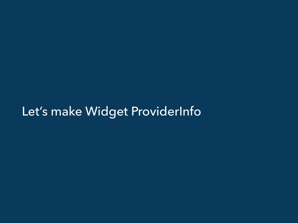Let's make Widget ProviderInfo