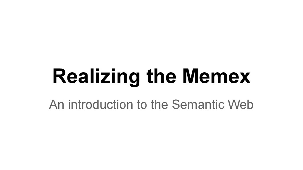 Realizing the Memex An introduction to the Sema...