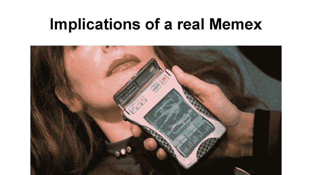 Implications of a real Memex