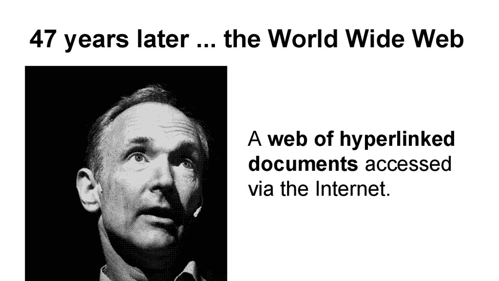 47 years later ... the World Wide Web A web of ...