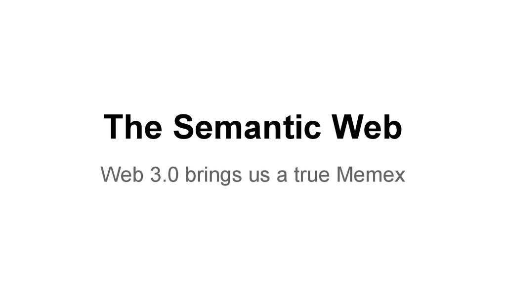 The Semantic Web Web 3.0 brings us a true Memex