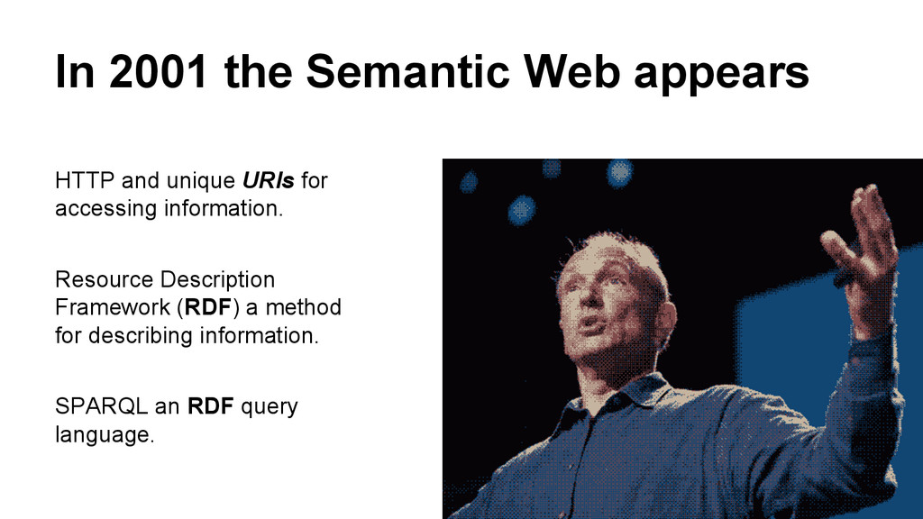 In 2001 the Semantic Web appears HTTP and uniqu...