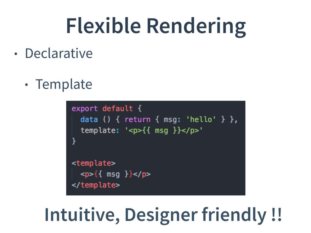• Declarative • Template Flexible Rendering Int...