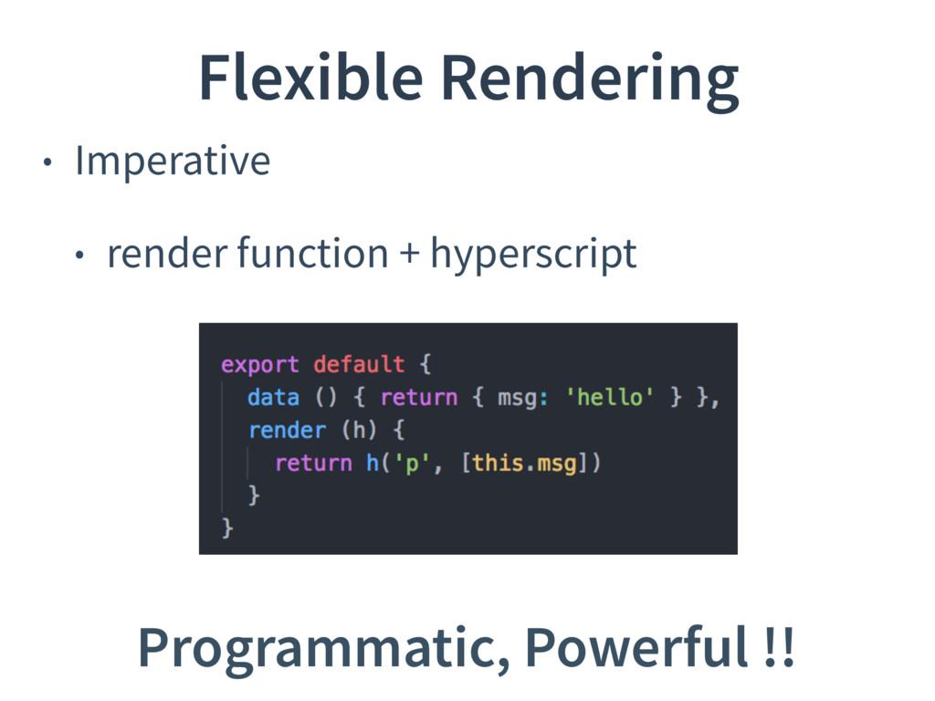 • Imperative • render function + hyperscript Fl...
