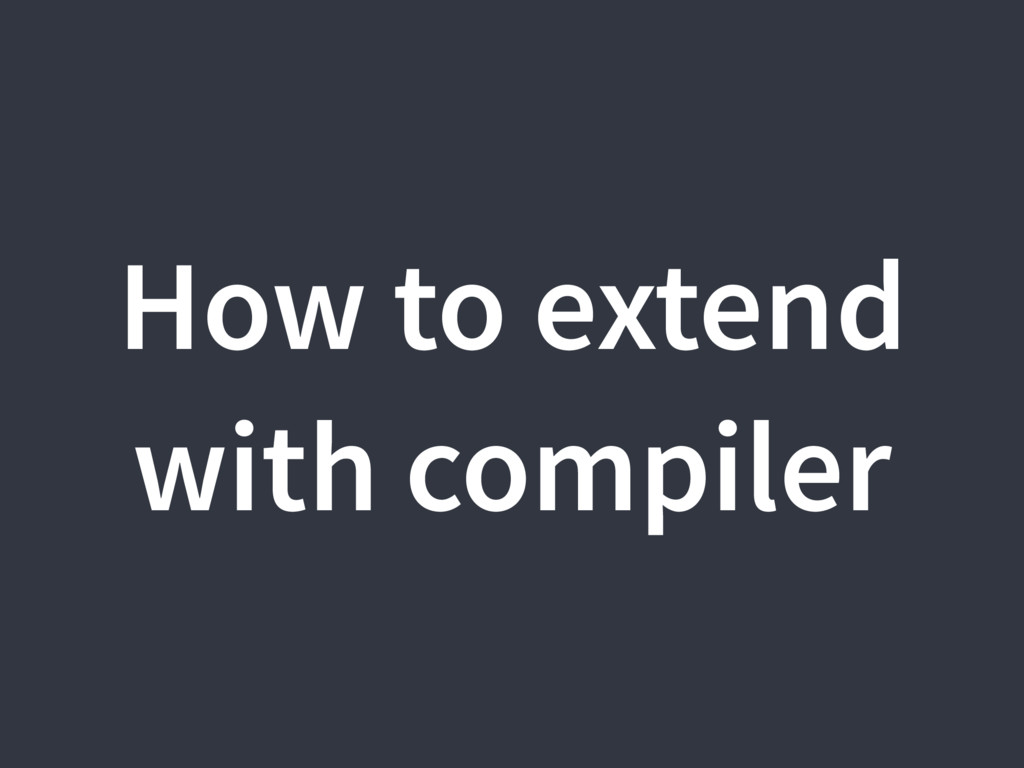 How to extend with compiler