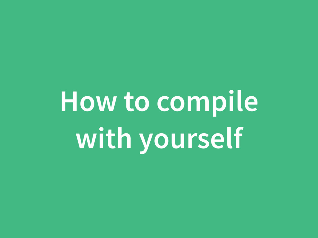 How to compile with yourself
