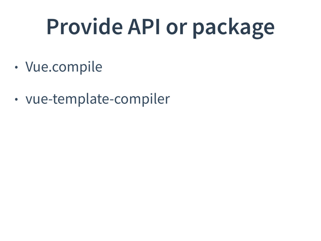 • Vue.compile • vue-template-compiler Provide ...