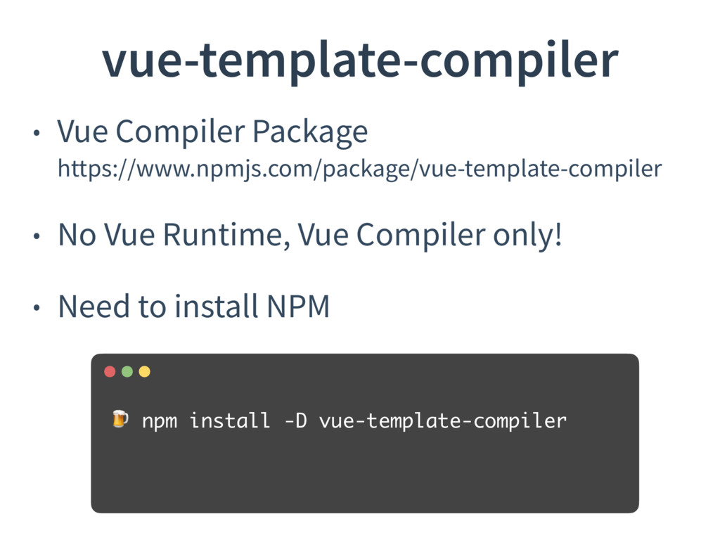 • Vue Compiler Package https://www.npmjs.com/p...