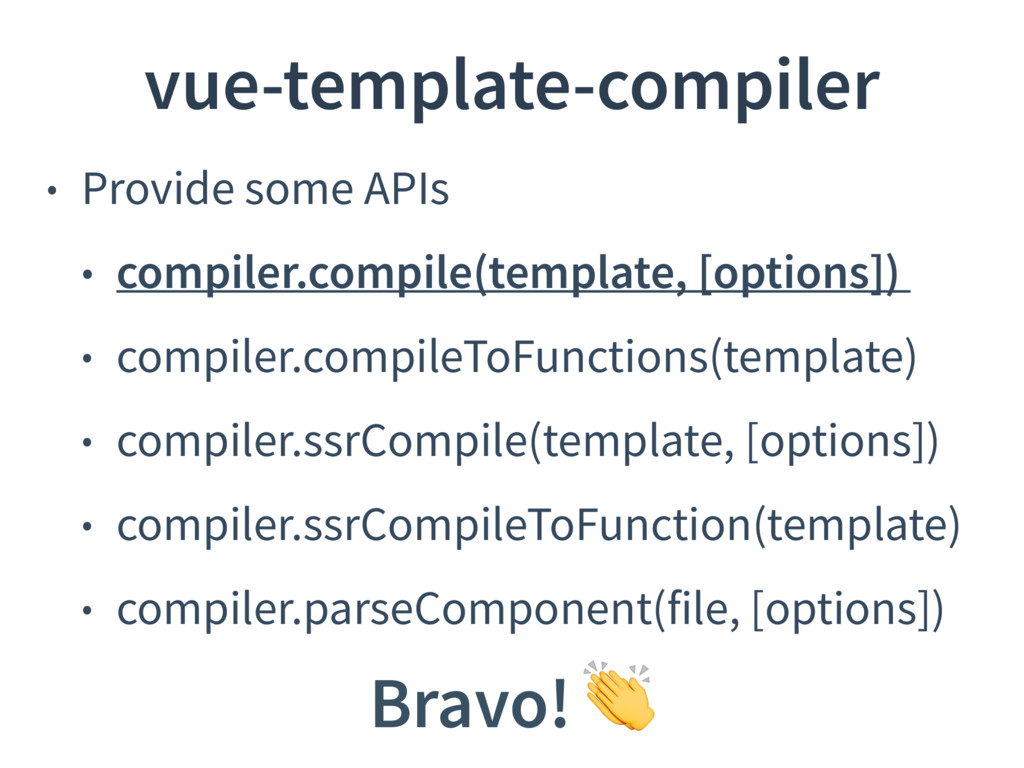 • Provide some APIs • compiler.compile(template...