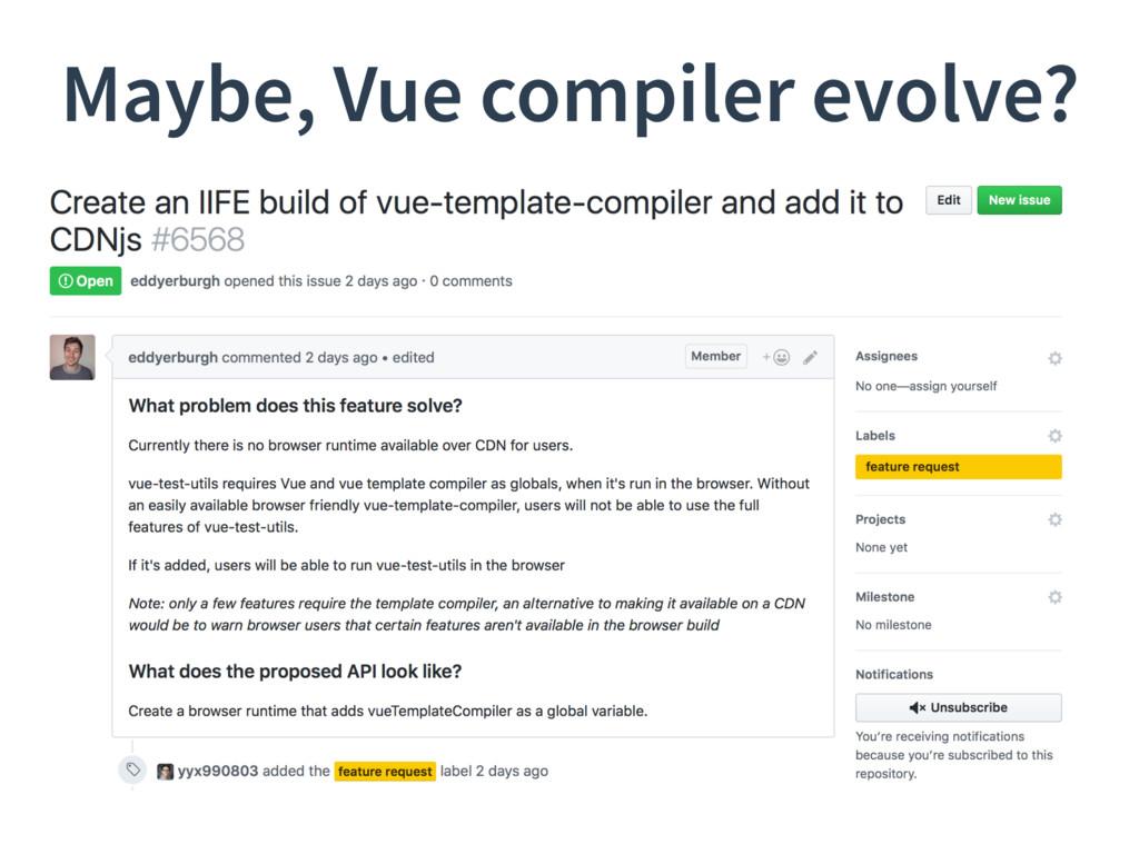 Maybe, Vue compiler evolve?