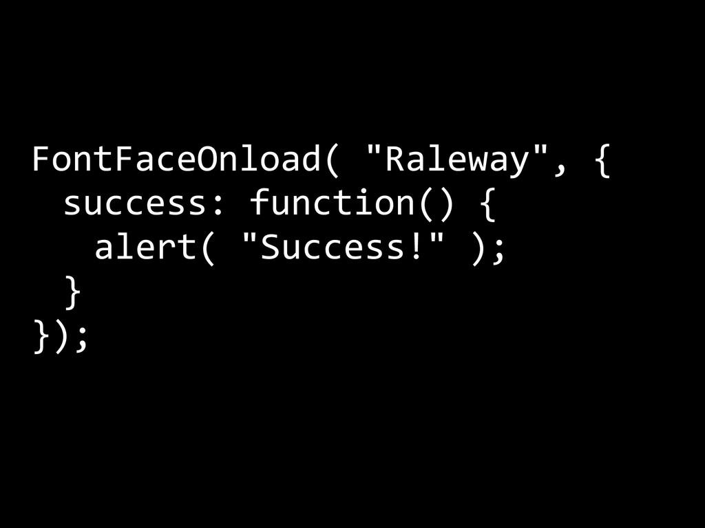 "FontFaceOnload( ""Raleway"", {    suc..."