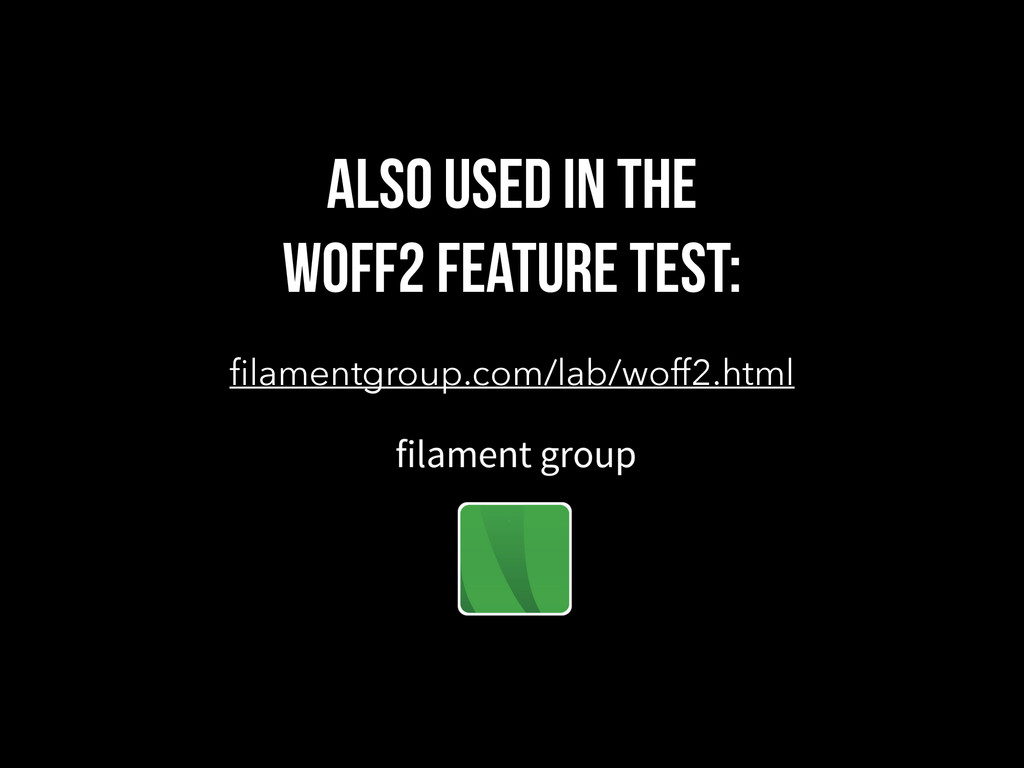 ALSO USED IN THE WOFF2 FEATURE TEST: filamentgro...