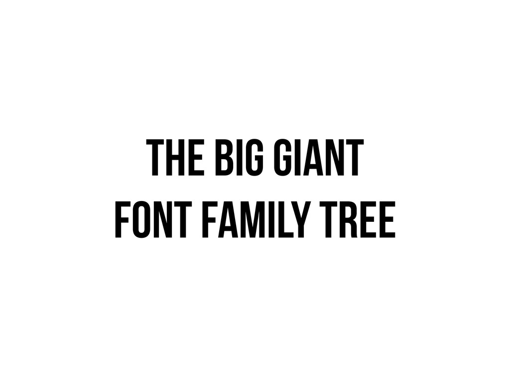 THE BIG GIANT FONT FAMILY TREE