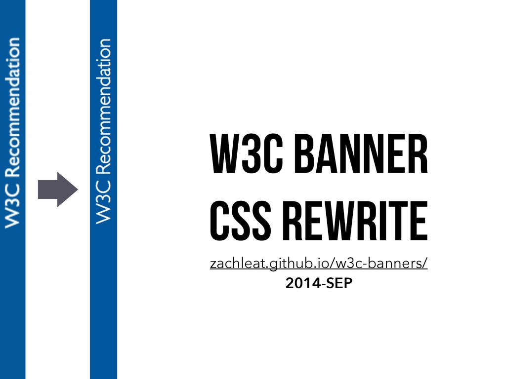 W3C Banner CSS Rewrite zachleat.github.io/w3c-b...