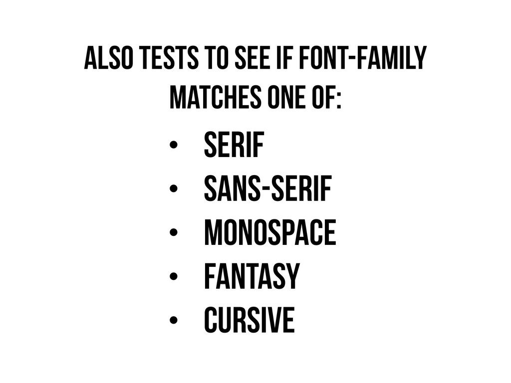 ALSO TESTS TO SEE IF FONT-FAMILY MATCHES ONE OF...