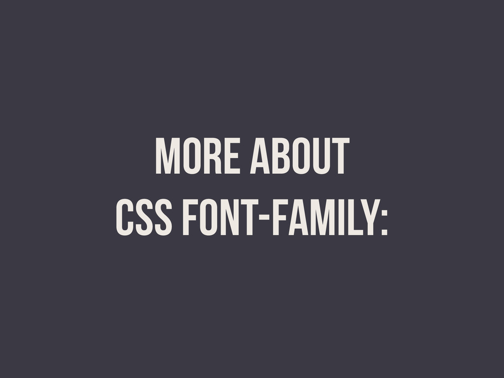 MORE ABOUT CSS FONT-FAMILY: