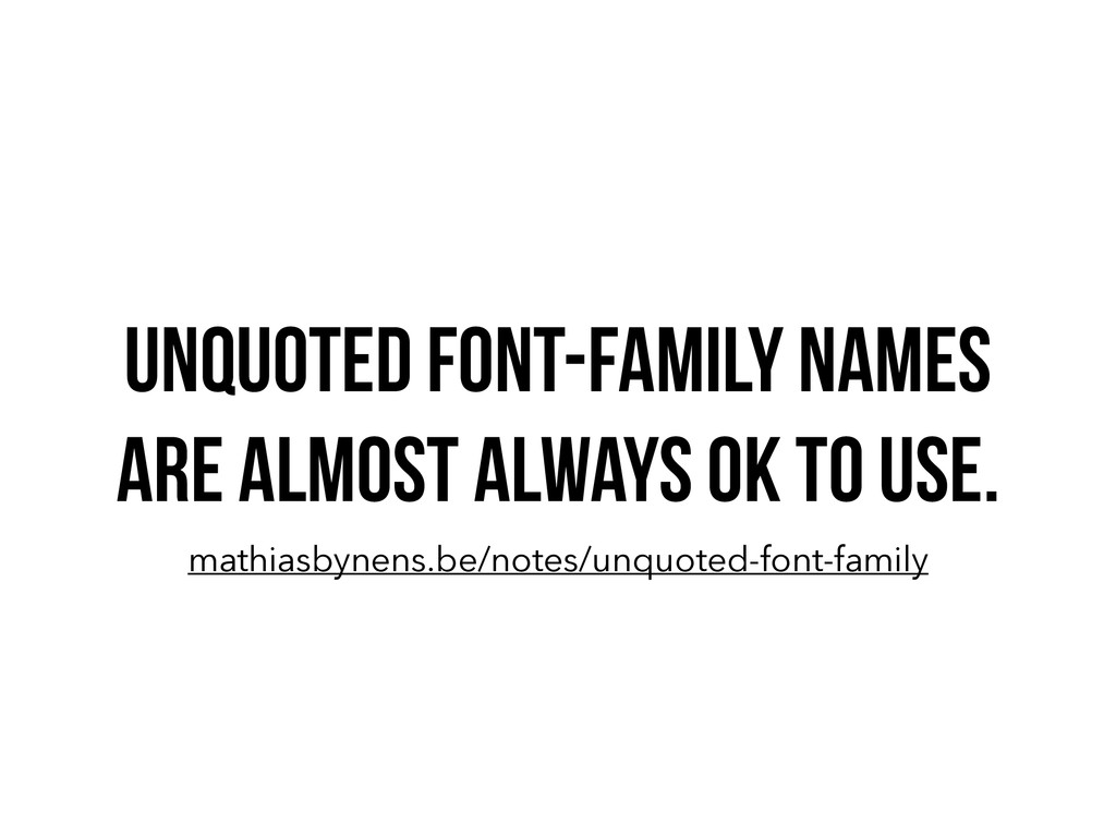 UNQUOTED FONT-FAMILY NAMES ARE ALMOST ALWAYS OK...