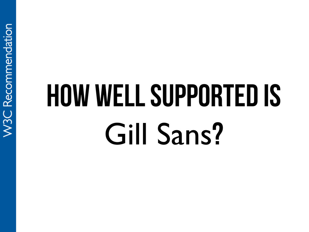 How well supported is Gill Sans?