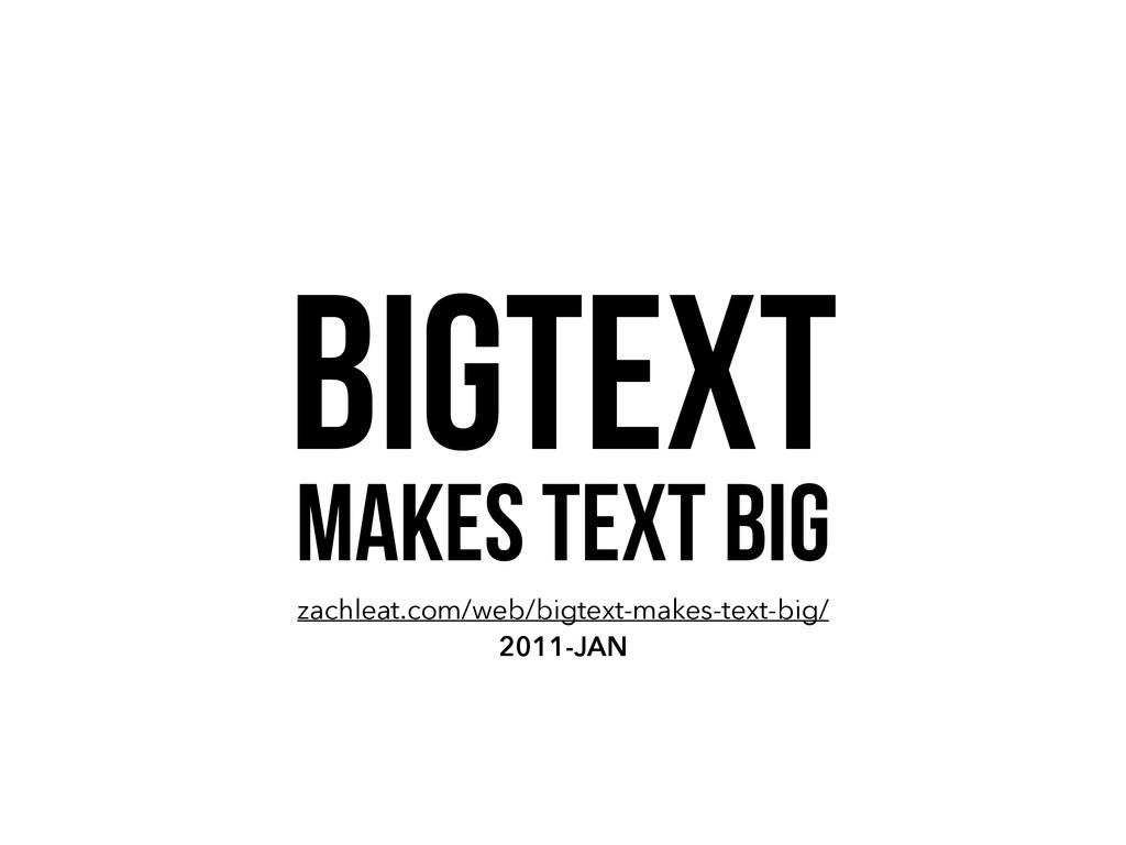 BIGTEXT MAKES TEXT BIG zachleat.com/web/bigtext...