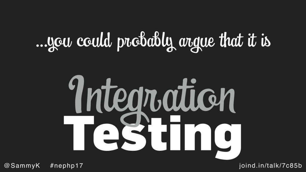 joind.in/talk/7c85b @SammyK #nephp17 Testing …y...