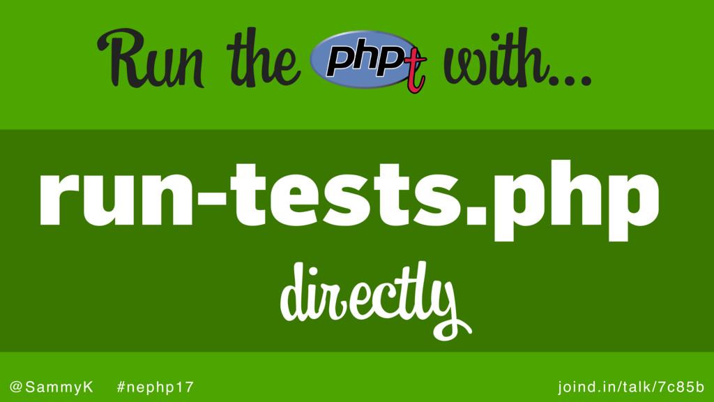 joind.in/talk/7c85b @SammyK #nephp17 run-tests....