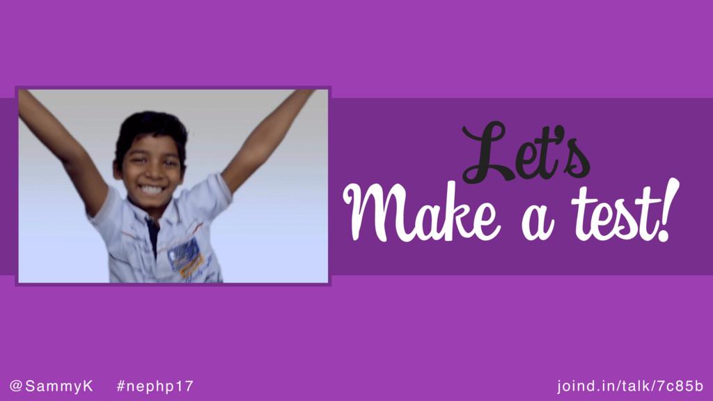 joind.in/talk/7c85b @SammyK #nephp17 Let's Make...