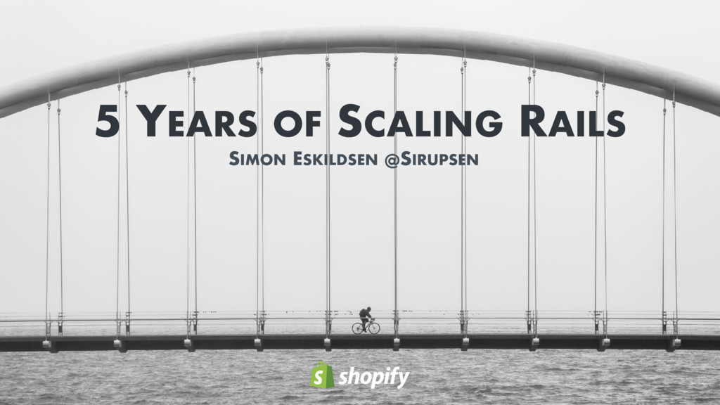 5 YEARS OF SCALING RAILS SIMON ESKILDSEN @SIRUP...