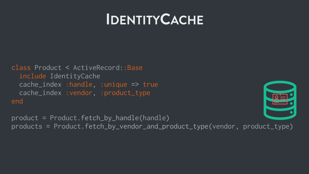 IDENTITYCACHE class Product < ActiveRecord::Bas...