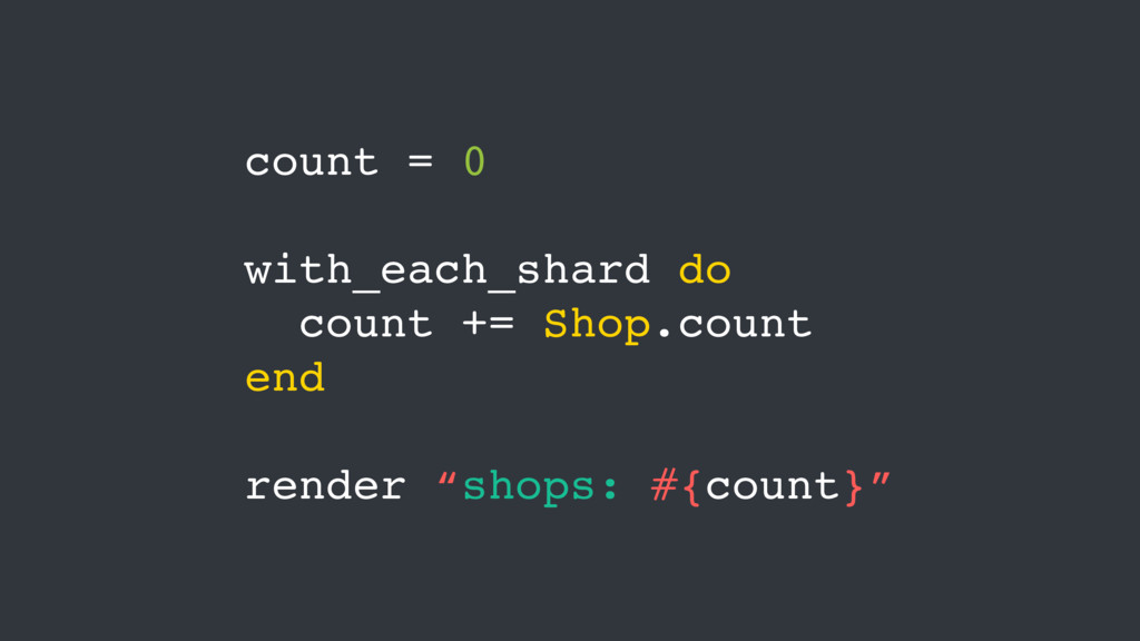 count = 0 with_each_shard do count += Shop.coun...