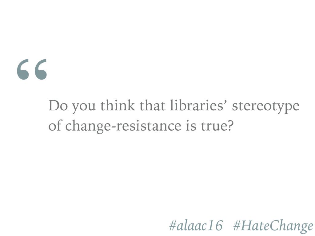 """ Do you think that libraries' stereotype of ch..."