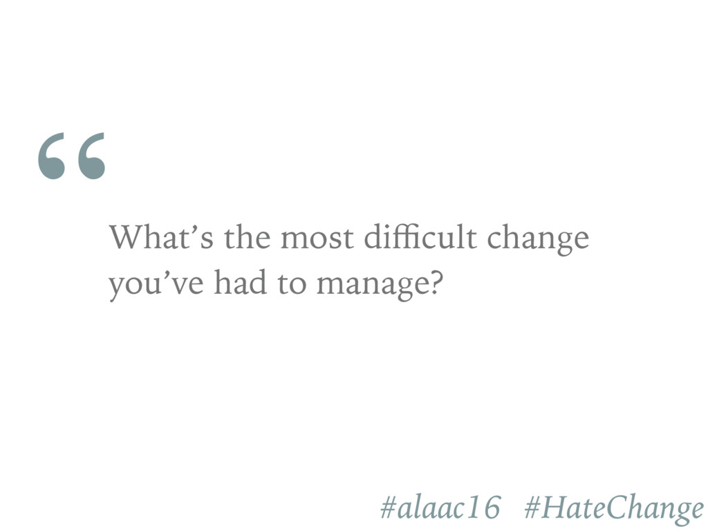 """ What's the most difficult change you've had to ..."