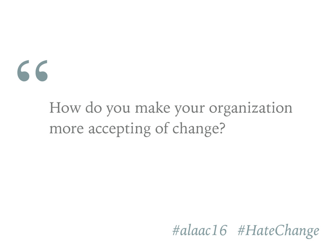 """ How do you make your organization more accept..."