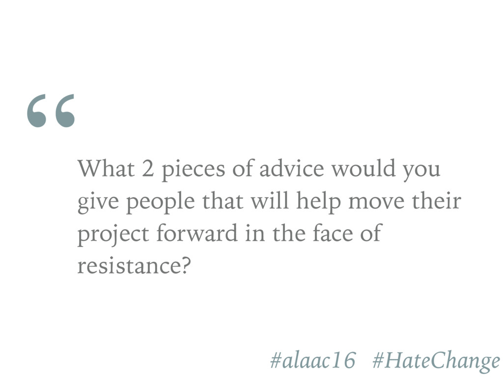 """ What 2 pieces of advice would you give people..."