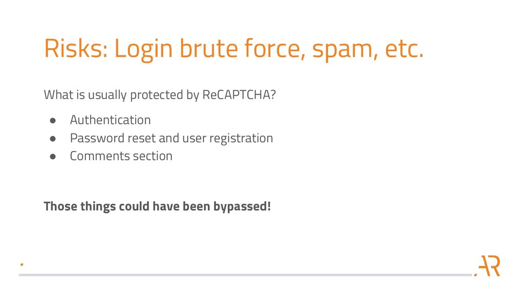 Risks: Login brute force, spam, etc. What is us...
