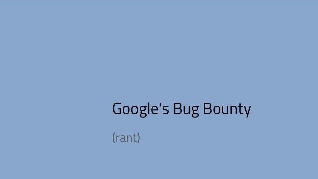 Google's Bug Bounty (rant)