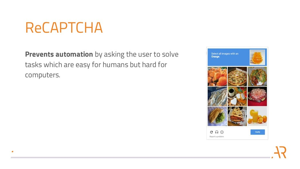 ReCAPTCHA Prevents automation by asking the use...