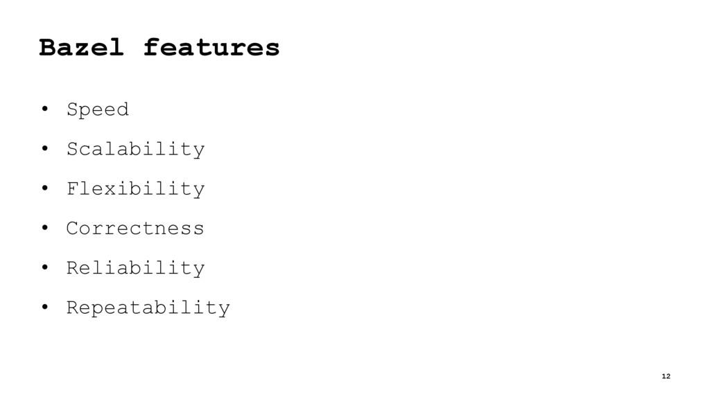 Bazel features • Speed • Scalability • Flexibil...