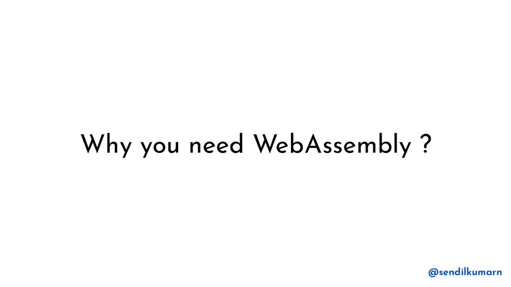 Why you need WebAssembly ? @sendilkumarn
