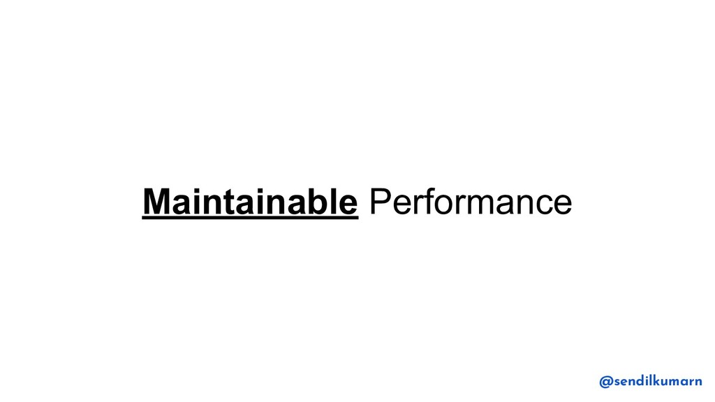 Maintainable Performance @sendilkumarn