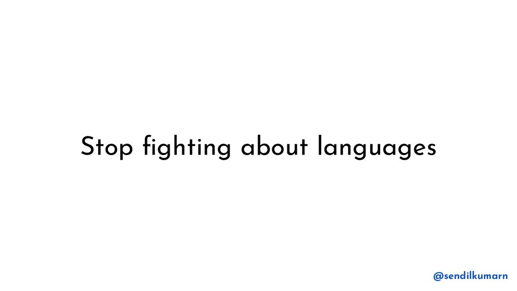 Stop fighting about languages @sendilkumarn