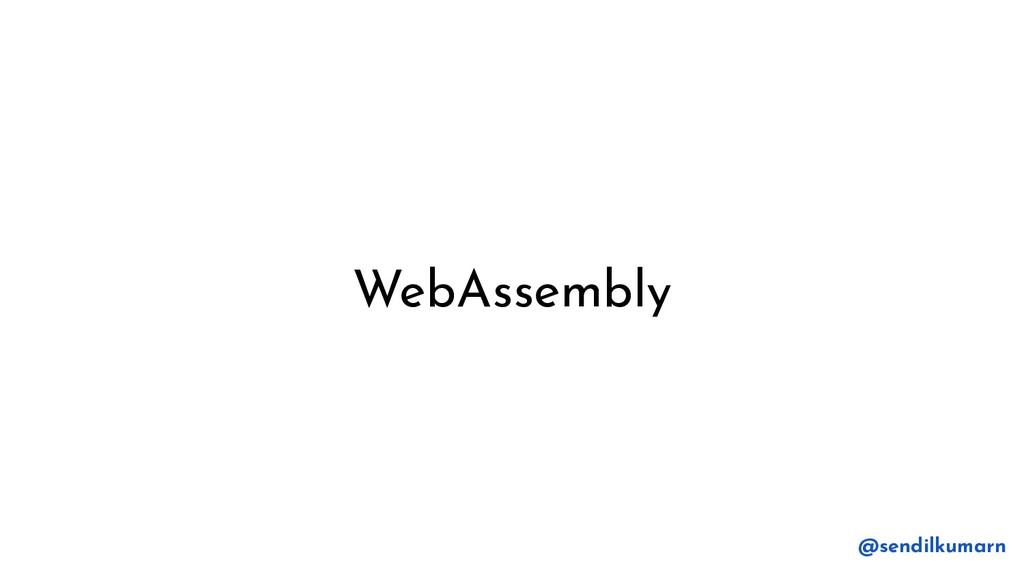 WebAssembly @sendilkumarn