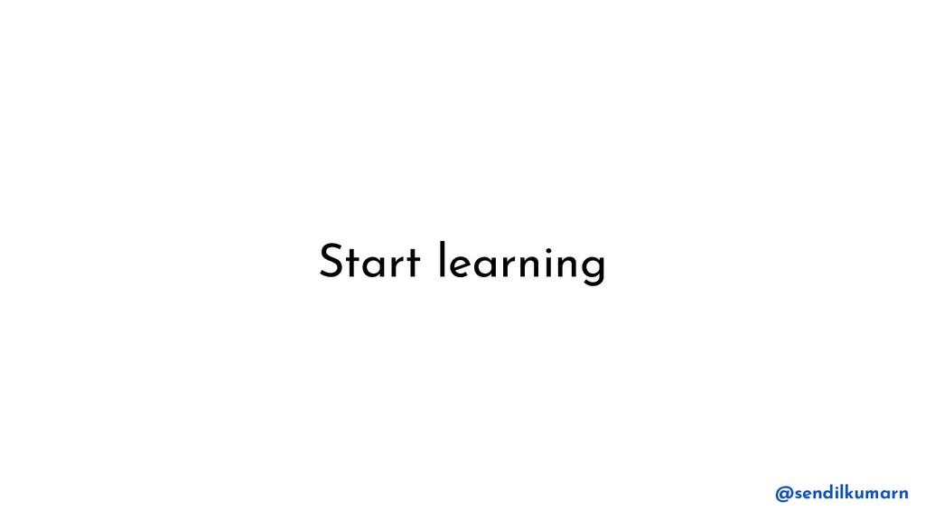 Start learning @sendilkumarn