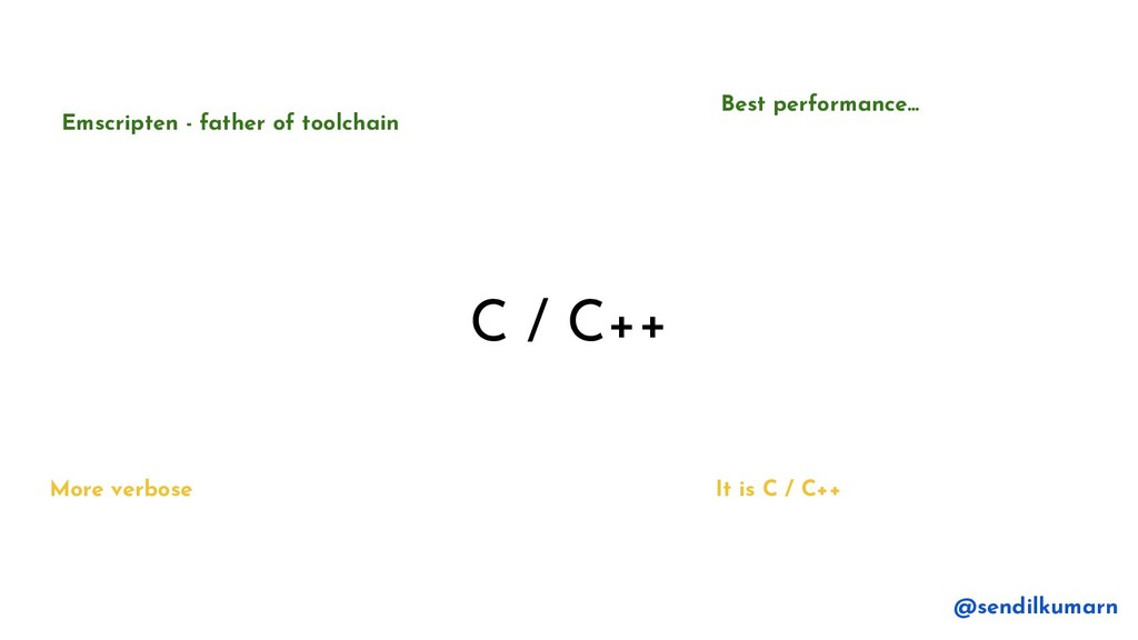 C / C++ Best performance... It is C / C++ More ...