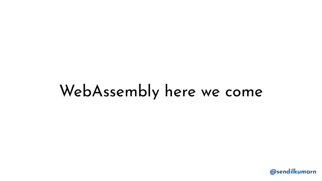 WebAssembly here we come @sendilkumarn