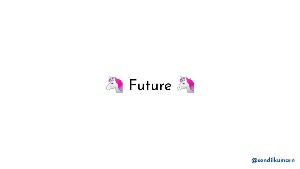 Future  @sendilkumarn