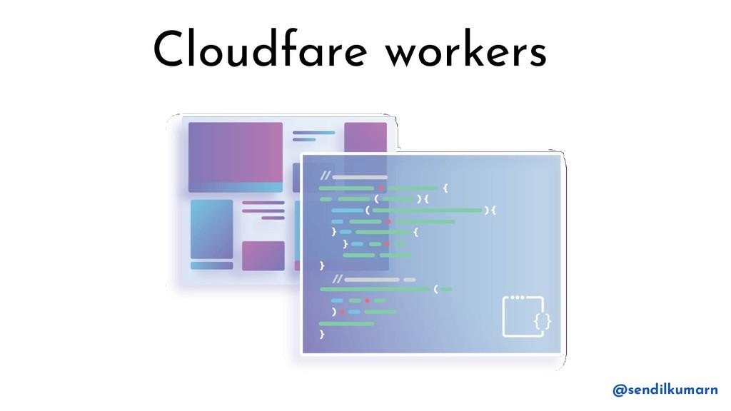 Cloudfare workers @sendilkumarn